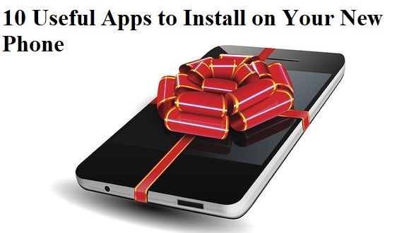 10 Useful Apps to Install on Your New Phone